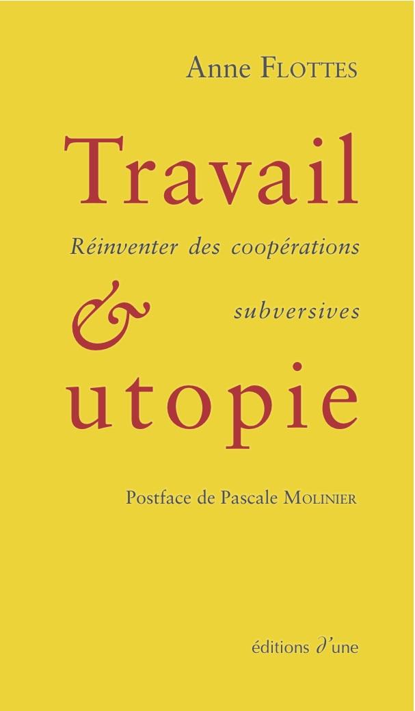 Vignette du document Travail & utopie : réinventer les coopérations subversives