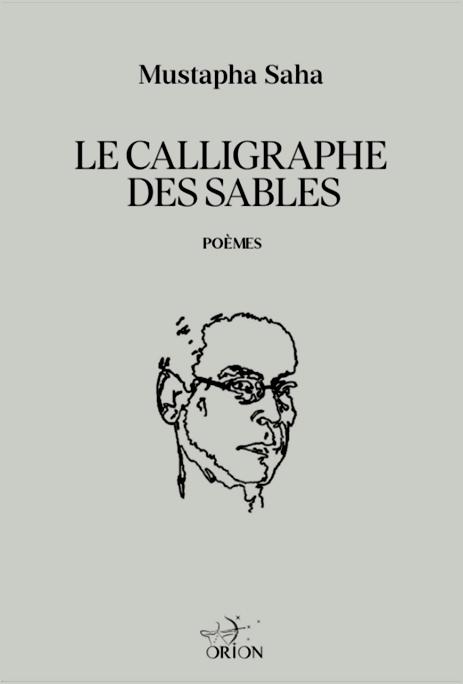LE CALLIGRAPHE DES SABLES. PAR MUSTAPHA SAHA. EDITIONS ORION. 2021